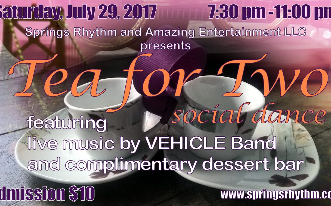 "Do not miss this one time opportunity: ""TEA FOR TWO"" Social Dance featuring  live music by ""VEHICLE"" Band and complimentary dessert bar. SATURDAY, July 29, 2017"