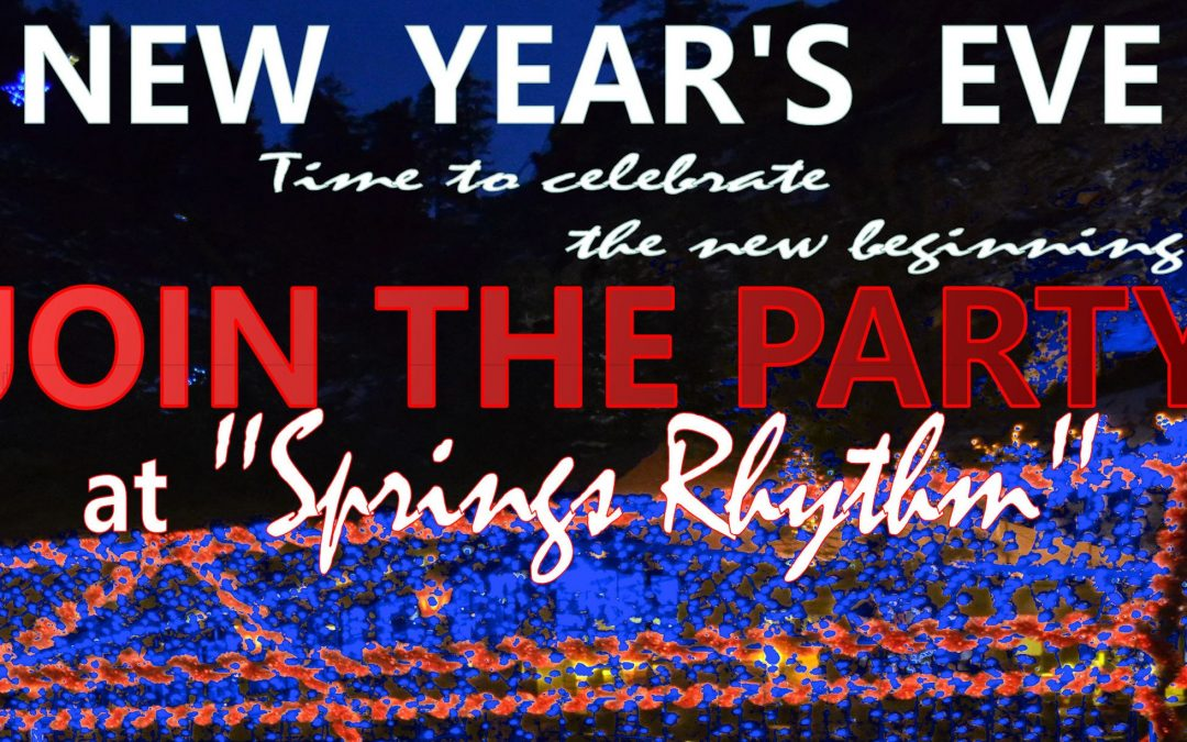 "NEW  YEAR'S  EVE – JOIN THE PARTY at ""Springs Rhythm"" Dec 31,2018 starting 8:00pm. Live Band, DJ Compilations, Party Favors and much more…"