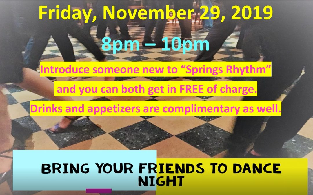 """BRING YOUR FRIENDS TO DANCE NIGHT"" Special Event – FRI, November 29, 2019 @ SPRINGS RHYTHM Dance & Event Center"