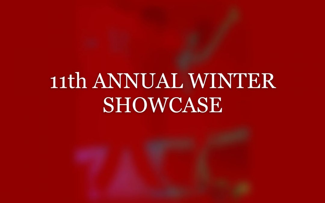 IT IS HERE!!! 11th ANNUAL WINTER SHOWCASE Part 1.     SATURDAY, December 7, 2019