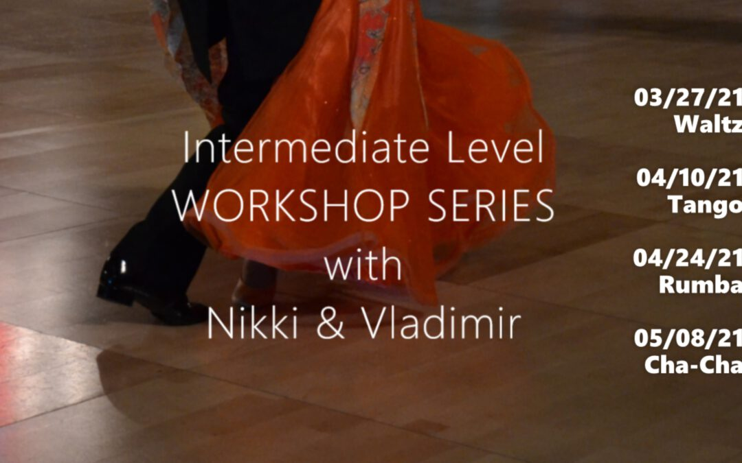 Intermediate Level WORKSHOP SERIES with Nikki & Vladimir. First class is this Saturday, March 27, 2021.